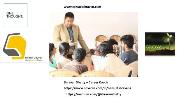 www.consultshravan.com Shravan Shetty – Career Coach https://www.linkedin.com/in/consultshravan/ https://medium.com/@shrav...