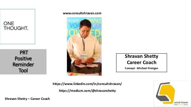 PRT Positive Reminder Tool Shravan Shetty Career Coach Concept :Michael Finnigan Shravan Shetty – Career Coach https://www...