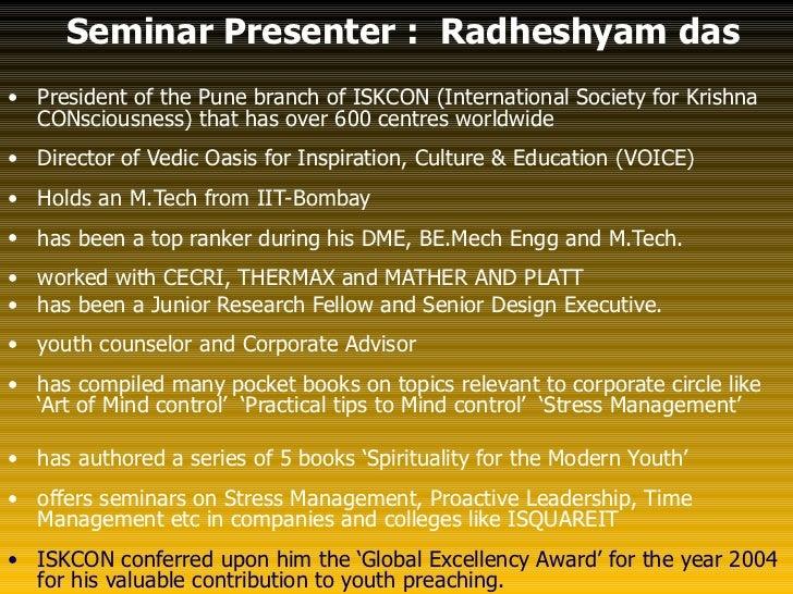 Seminar Presenter : Radheshyam das• President of the Pune branch of ISKCON (International Society for Krishna  CONsciousne...