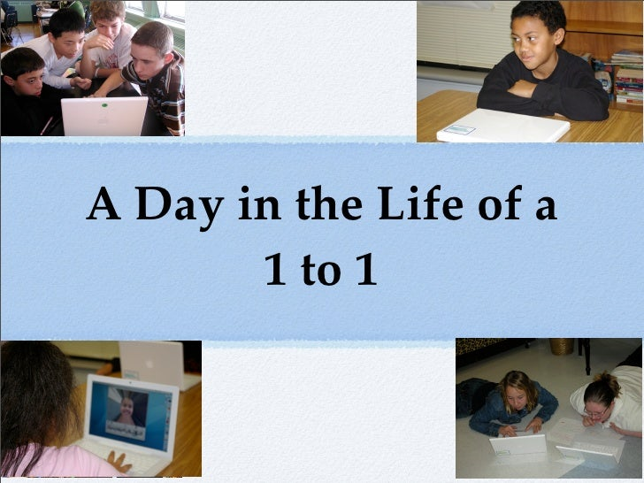 A Day in the Life of a        1 to 1