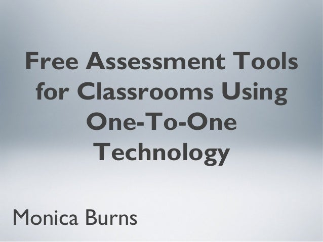 Free Assessment Tools  for Classrooms Using      One-To-One       TechnologyMonica Burns