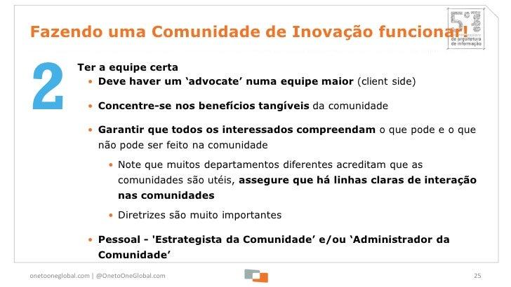 Fazendo uma Comunidade de Inovação funcionar!2              Ter a equipe certa               • Deve haver um 'advocate' nu...