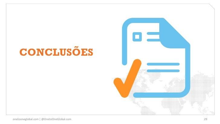 CONCLUSÕESonetooneglobal.com   @OnetoOneGlobal.com   29