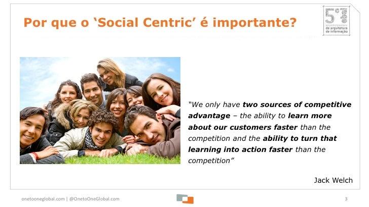"Por que o 'Social Centric' é importante?                                           ""We only have two sources of competitiv..."