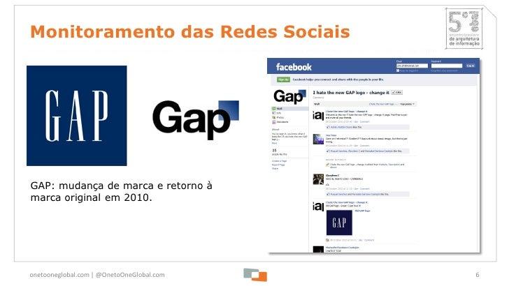 Monitoramento das Redes SociaisGAP: mudança de marca e retorno àmarca original em 2010.onetooneglobal.com   @OnetoOneGloba...