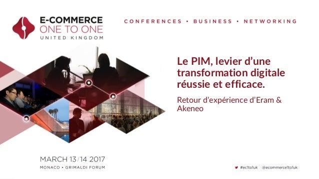 Le PIM, levier d'une transformation digitale réussie et efficace. Retour d'expérience d'Eram & Akeneo