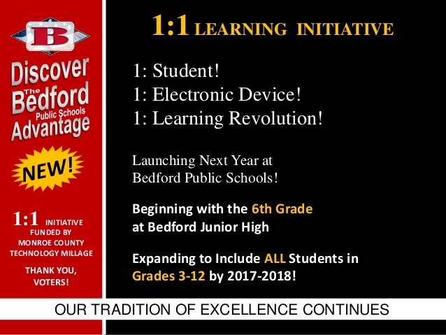 1:1LEARNING INITIATIVEOUR TRADITION OF EXCELLENCE CONTINUESLaunching Next Year atBedford Public Schools!Beginning with the...
