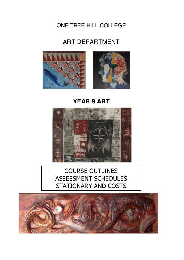 ONE TREE HILL COLLEGE  ART DEPARTMENT    YEAR 9 ART     One Tree Hill College   COURSE OUTLINESASSESSMENT SCHEDULESSTATION...