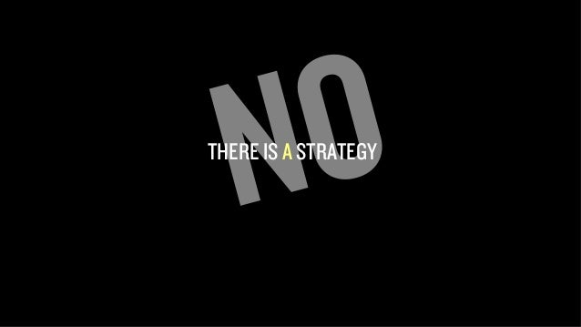 STRATEGY  A PLAN OF ACTION OR POLICY DESIGNED TO  ACHIEVE A MAJOR GOAL  NO