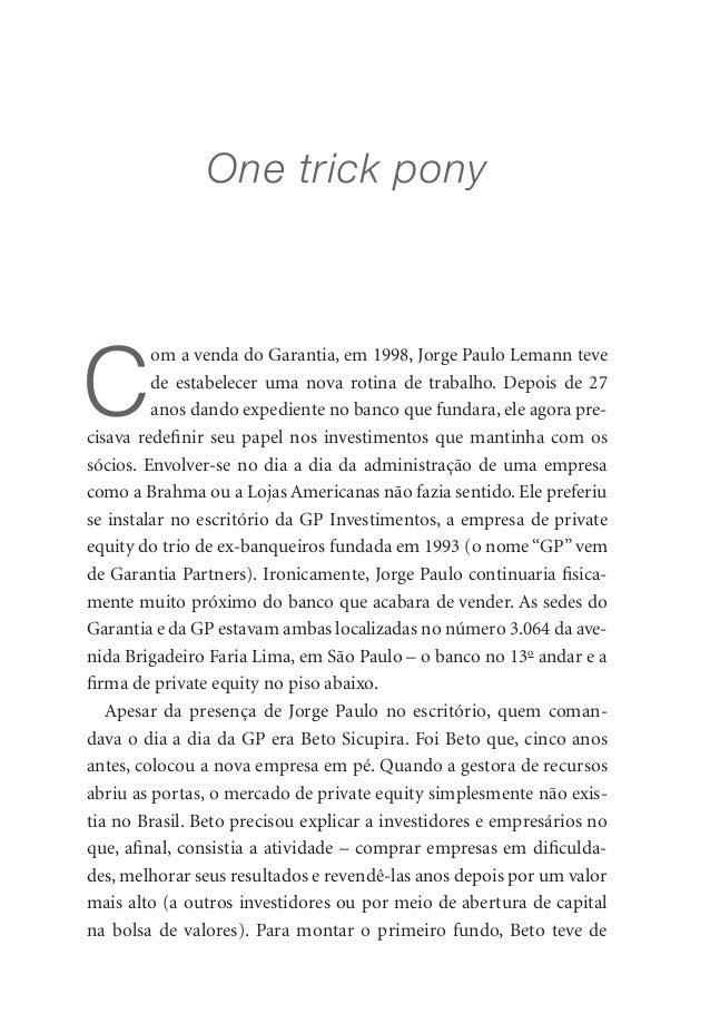 One trick pony            C                      om a venda do Garantia, em 1998, Jorge Paulo Lemann teve                 ...