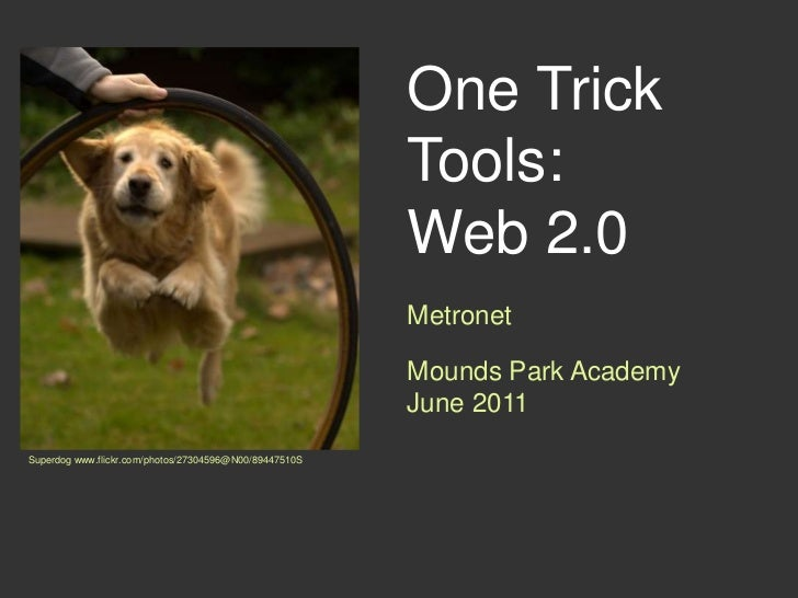 One Trick Tools:<br />Web 2.0  <br />Metronet<br />Mounds Park Academy<br />June 2011<br />Superdog www.flickr.com/photos/...