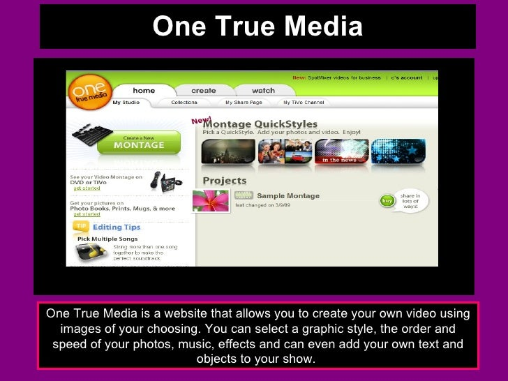 One True Media One True Media is a website that allows you to create your own video using images of your choosing. You can...