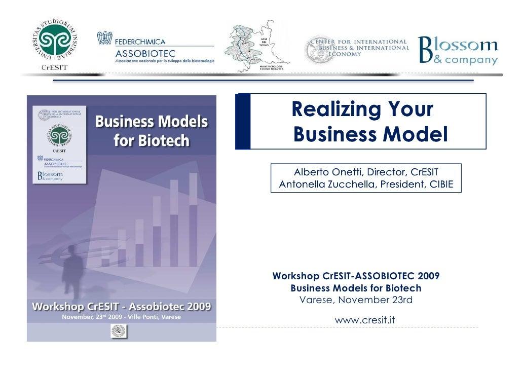 Realizing Your                   Business Model                   Alberto Onetti, Director, CrESIT                 Antonel...
