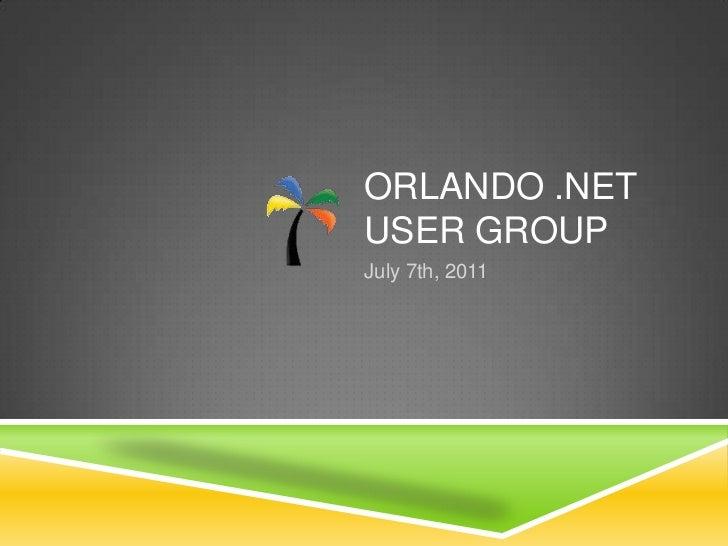 Orlando .NET User Group<br />July 7th, 2011<br />