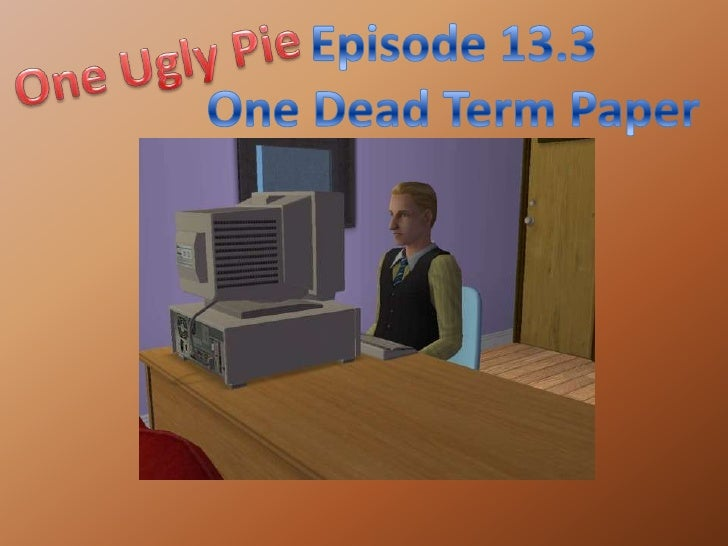 Episode 13.3<br />One Dead Term Paper<br />One Ugly Pie<br />