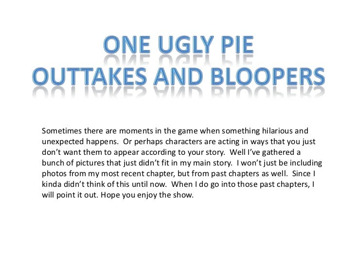 One Ugly Pie<br />Outtakes and Bloopers<br />Sometimes there are moments in the game when something hilarious and unexpect...