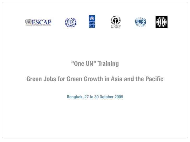 """""""One UN"""" TrainingGreen Jobs for Green Growth in Asia and the Pacific              Bangkok, 27 to 30 October 2009"""