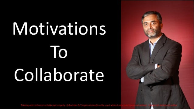 Motivations To Collaborate Thinking and content are intellectual property of Ravinder Pal Singh and should not be used wit...