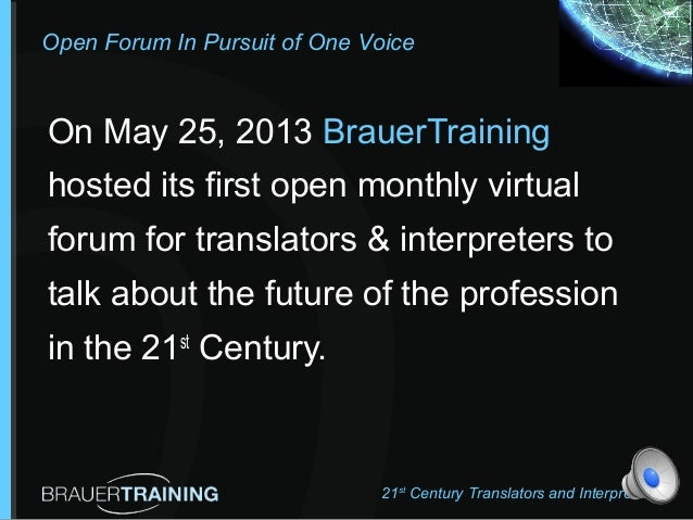 Open Forum In Pursuit of One VoiceOn May 25, 2013 BrauerTraininghosted its first open monthly virtualforum for translators...