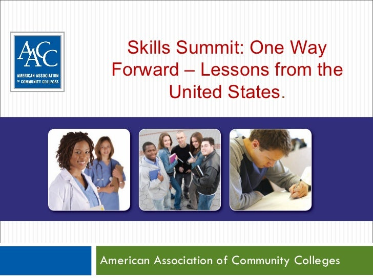AMERICA'S COMMUNITY COLLEGES: American Association of Community Colleges Skills Summit: One Way Forward – Lessons from the...