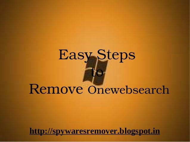 EasySteps       toRemoveOnewebsearchhttp://spywaresremover.blogspot.in
