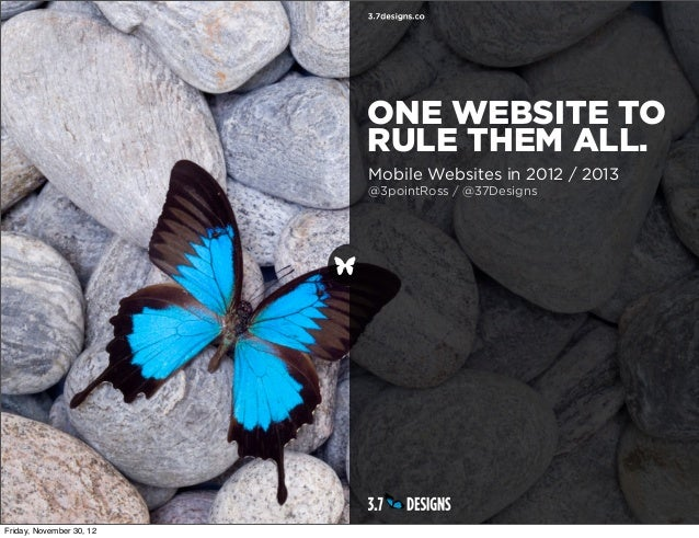 ONE WEBSITE TO                          RULE THEM ALL.                          Mobile Websites in 2012 / 2013            ...
