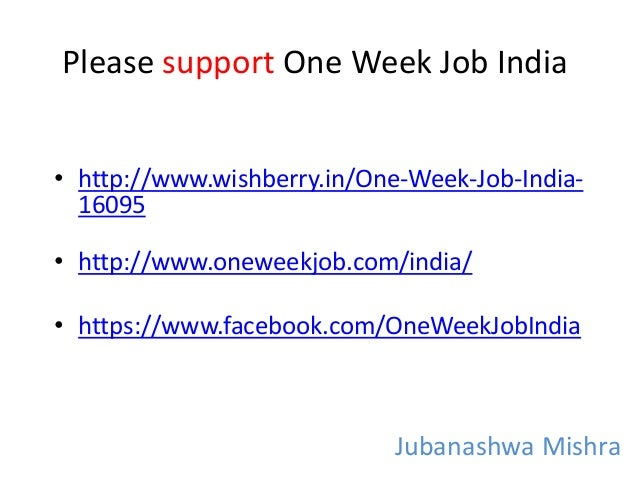 Please support One Week Job India • http://www.wishberry.in/One-Week-Job-India- 16095 • http://www.oneweekjob.com/india/ •...
