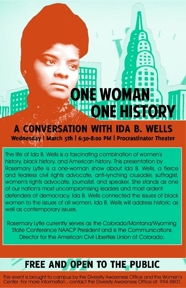 One Woman ONE HISTORY The life of Ida B. Wells is a fascinating combination of women's history, black history, and America...