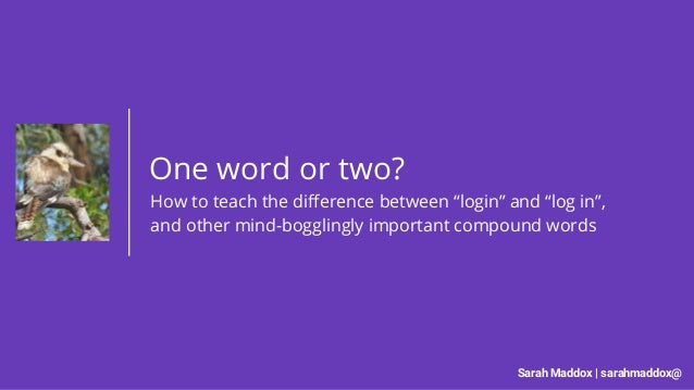 "Sarah Maddox | sarahmaddox@ One word or two? How to teach the difference between ""login"" and ""log in"", and other mind-bogg..."