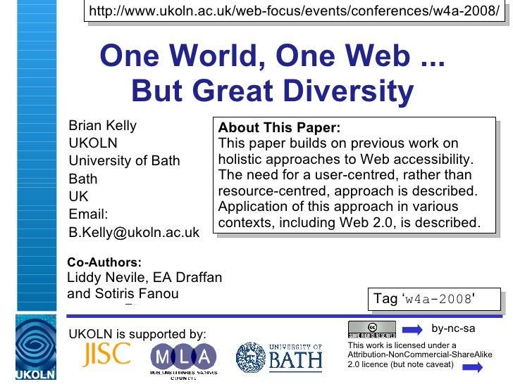 One World, One Web ...  But Great Diversity  Brian Kelly UKOLN University of Bath Bath UK Email: [email_address] UKOLN is ...