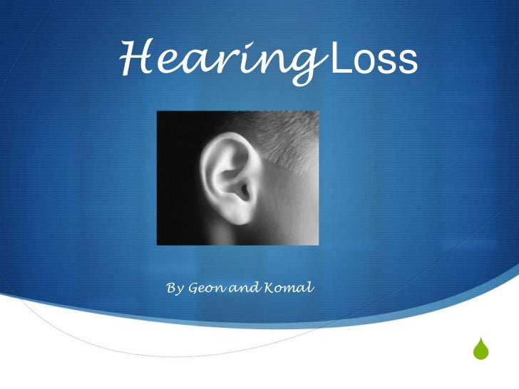 Hearing Loss By Geon and Komal                     S