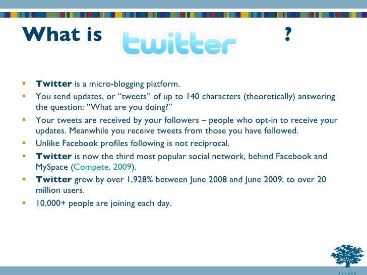 "What is  ? <ul><li>Twitter  is a micro-blogging platform. </li></ul><ul><li>You send updates, or ""tweets"" of up to 140 cha..."