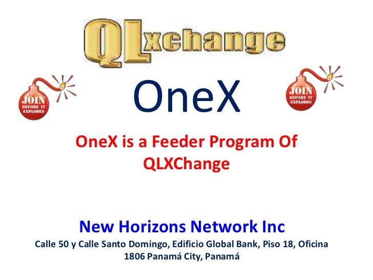 OneX         OneX is a Feeder Program Of                 QLXChange          New Horizons Network IncCalle 50 y Calle Santo...