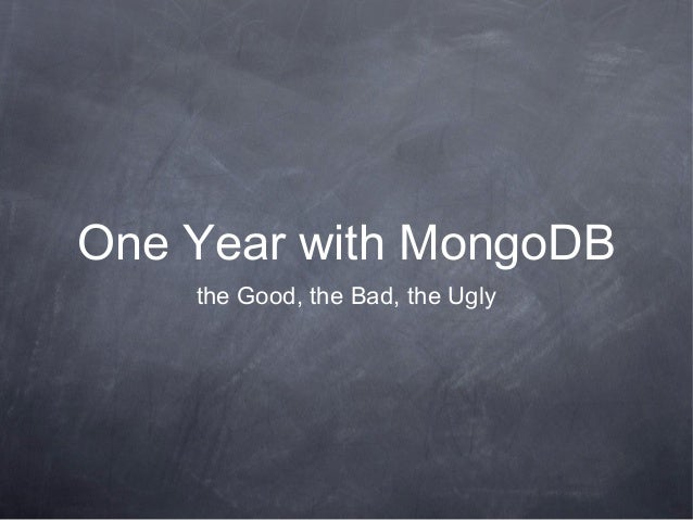One Year with MongoDB    the Good, the Bad, the Ugly