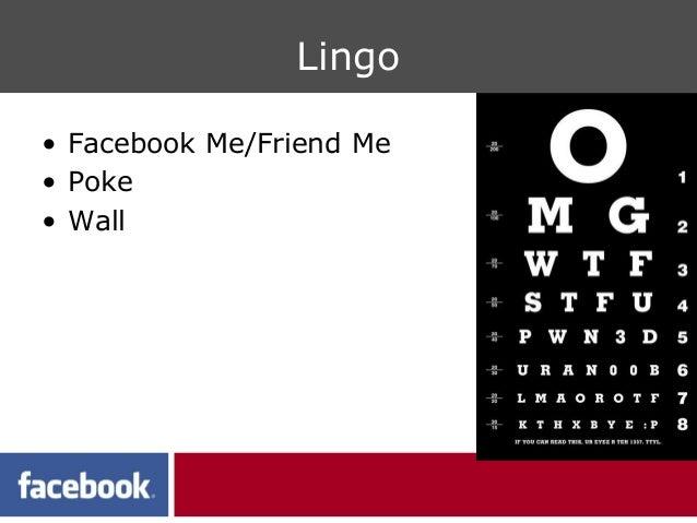 Lingo• Facebook Me/Friend Me• Poke• Wall