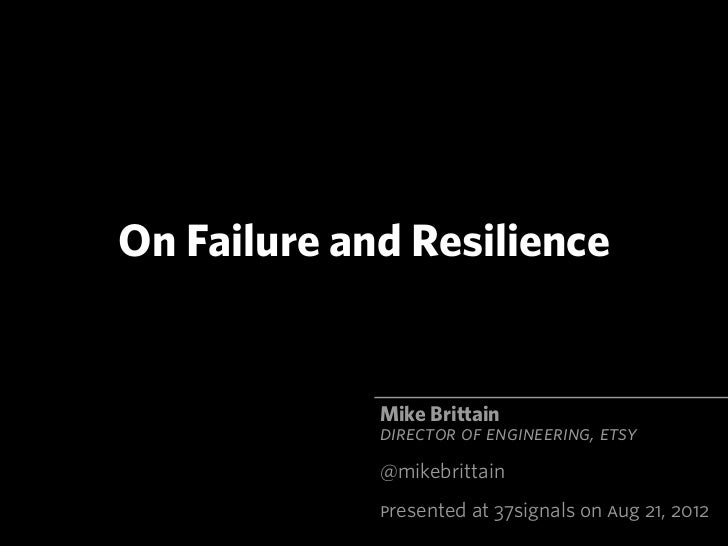 On Failure and Resilience             Mike Brittain             DIRECTOR OF ENGINEERING, ETSY             @mikebrittain   ...