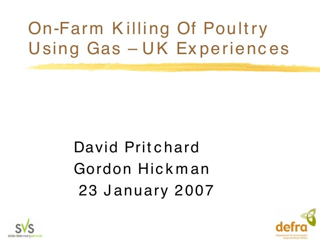 On-Farm K illing Of Poult ryUsing Gas – UK Ex perienc esDavid Prit c hardGordon Hic k m an23 J anuary 2007