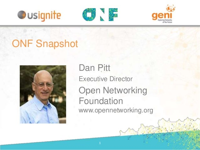 Dan Pitt Executive Director Open Networking Foundation www.opennetworking.org 1 ONF Snapshot