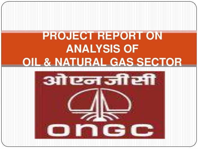 PROJECT REPORT ON       ANALYSIS OFOIL & NATURAL GAS SECTOR