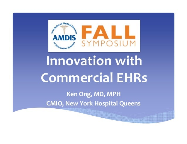 Innovation with  Commercial EHRs Ken Ong, MD, MPH CMIO, New York Hospital Queens