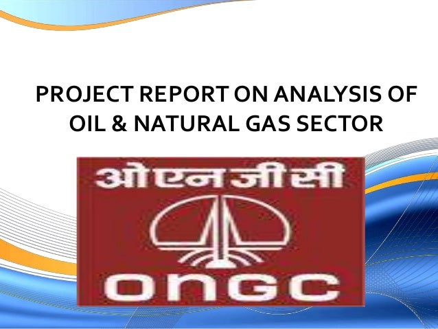 project report on ongc India's ongc reports 12% rise in q4 profit, beating estimates  2016 the decision by ongc to develop the $5b cluster 12 project off india may provide some relief for the services sector.