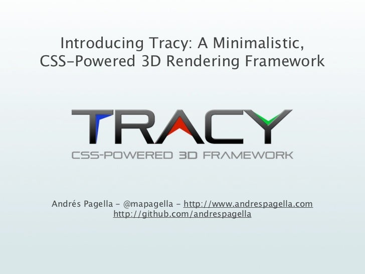 Introducing Tracy: A Minimalistic,CSS-Powered 3D Rendering Framework Andrés Pagella - @mapagella - http://www.andrespagell...