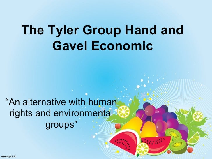 """The Tyler Group Hand and        Gavel Economic""""An alternative with human rights and environmental          groups"""""""