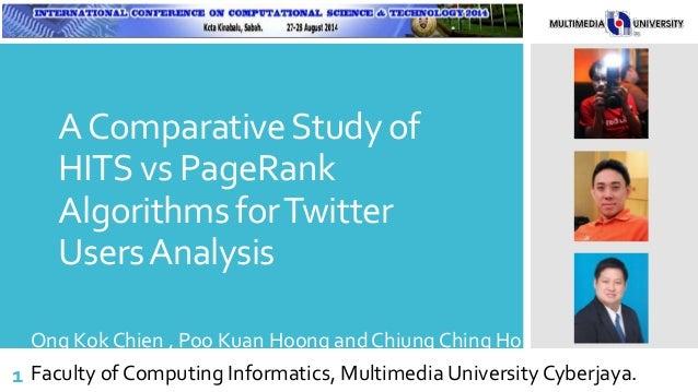 AComparativeStudy of HITS vs PageRank Algorithms forTwitter UsersAnalysis Ong Kok Chien , Poo Kuan Hoong and Chiung Ching ...