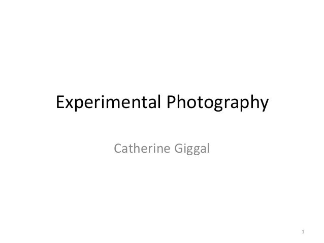 Experimental Photography Catherine Giggal  1