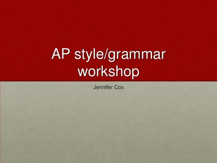 AP style/grammar   workshop     Jennifer Cox