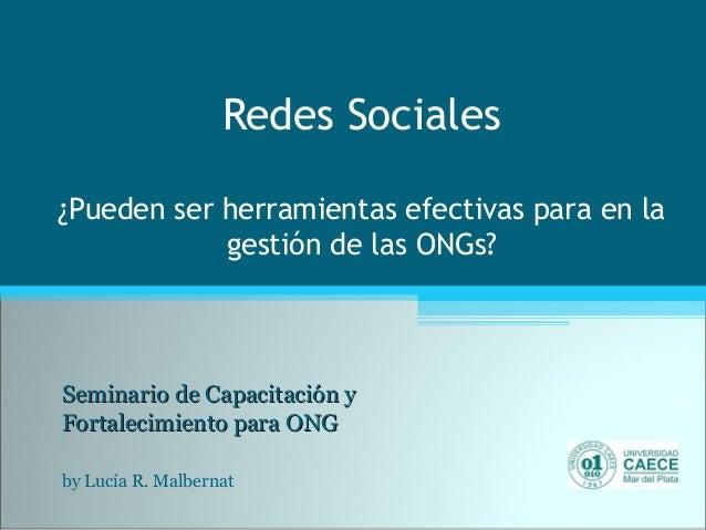 Redes Sociales ¿Pueden ser herramientas efectivas para en la gestión de las ONGs? Seminario de Capacitación ySeminario de ...