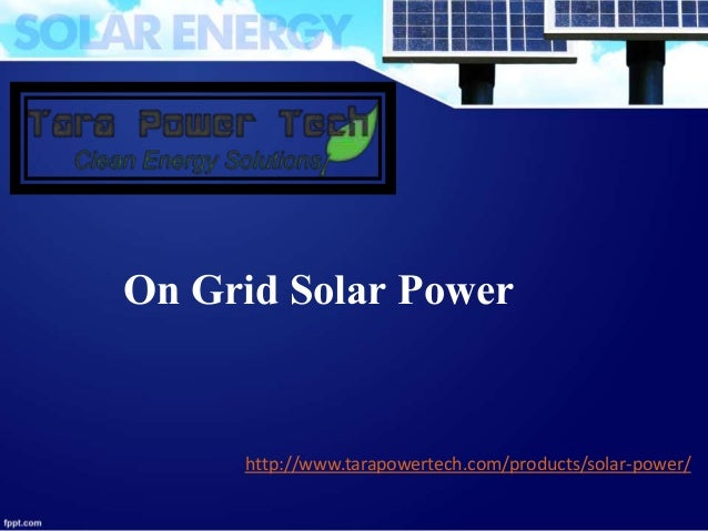 http://www.tarapowertech.com/products/solar-power/ On Grid Solar Power