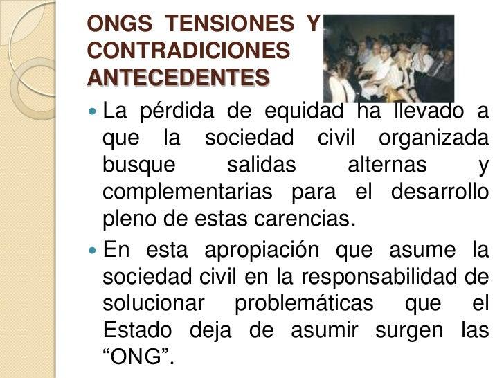 ONGS TENSIONES YCONTRADICIONESANTECEDENTES La pérdida de equidad ha llevado a  que la sociedad civil organizada  busque  ...