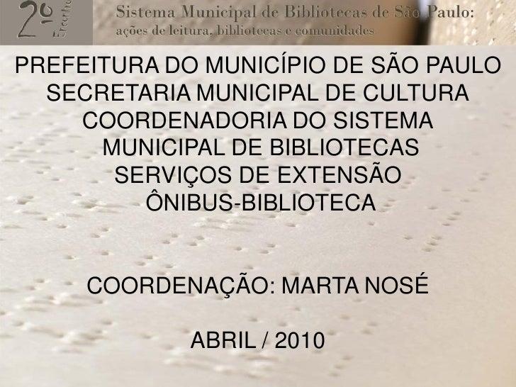 PREFEITURA DO MUNICÍPIO DE SÃO PAULO   SECRETARIA MUNICIPAL DE CULTURA     COORDENADORIA DO SISTEMA       MUNICIPAL DE BIB...